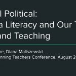 It's All Political: Media Literacy and Our Texts, Talk, and Teaching
